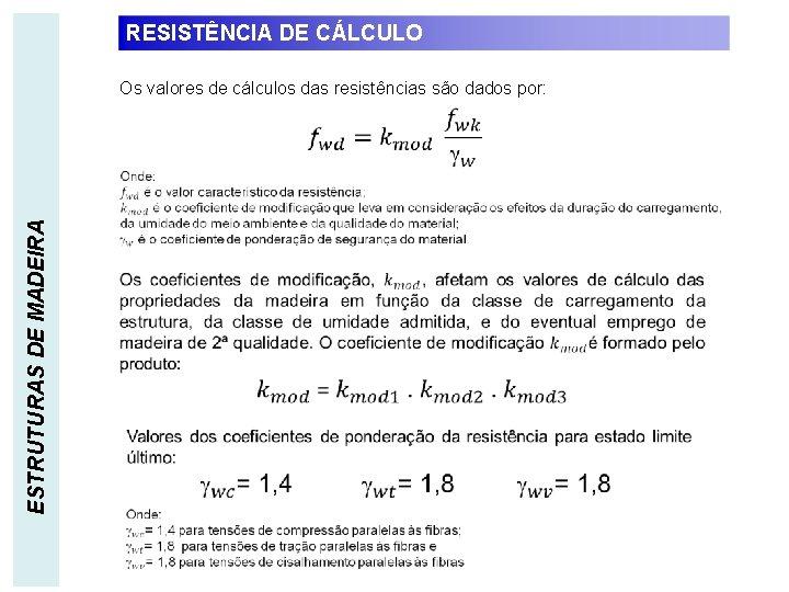 RESISTÊNCIA DE CÁLCULO Os valores de cálculos das resistências são dados por: ESTRUTURAS DE