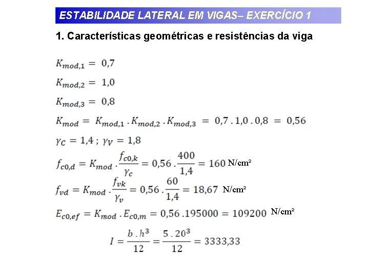 ESTABILIDADE LATERAL EM VIGAS– EXERCÍCIO 1 1. Características geométricas e resistências da viga N/cm²