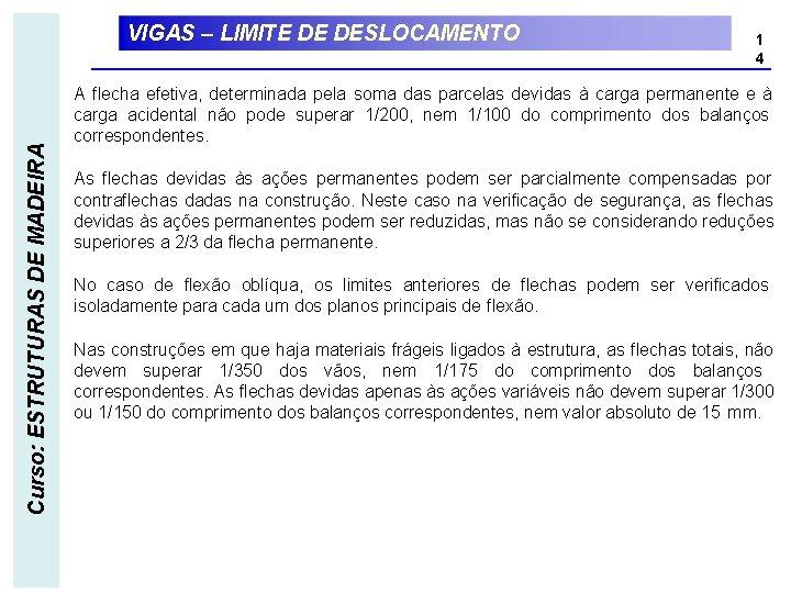 Curso: ESTRUTURAS DE MADEIRA VIGAS – LIMITE DE DESLOCAMENTO 1 4 A flecha efetiva,