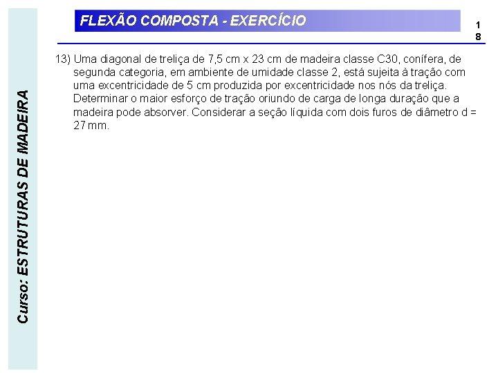 Curso: ESTRUTURAS DE MADEIRA FLEXÃO COMPOSTA - EXERCÍCIO 1 8 13) Uma diagonal de