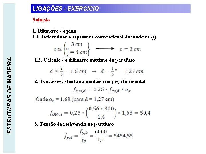 LIGAÇÕES - EXERCICIO Solução ESTRUTURAS DE MADEIRA 1. Diâmetro do pino 1. 1. Determinar