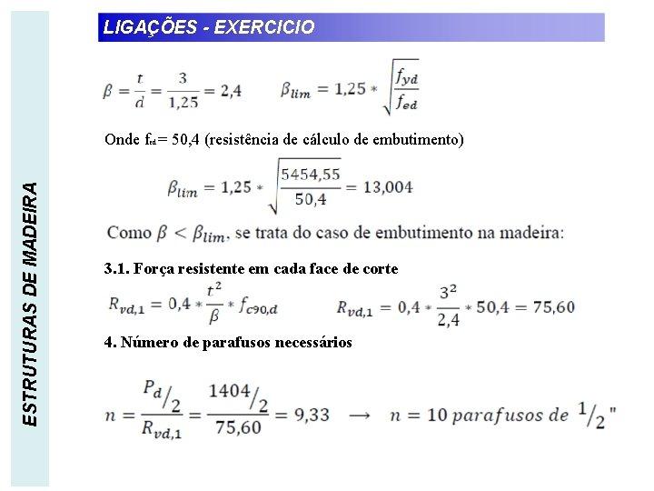 LIGAÇÕES - EXERCICIO ESTRUTURAS DE MADEIRA Onde fed = 50, 4 (resistência de cálculo