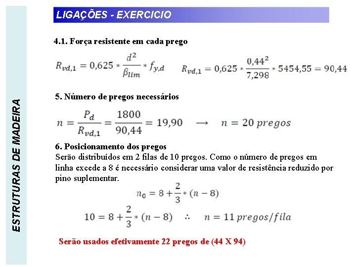 LIGAÇÕES - EXERCICIO ESTRUTURAS DE MADEIRA 4. 1. Força resistente em cada prego 5.