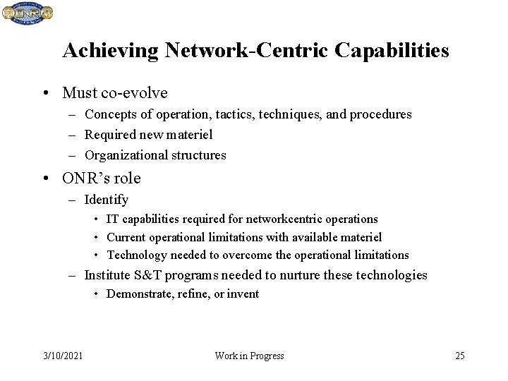Achieving Network-Centric Capabilities • Must co-evolve – Concepts of operation, tactics, techniques, and procedures