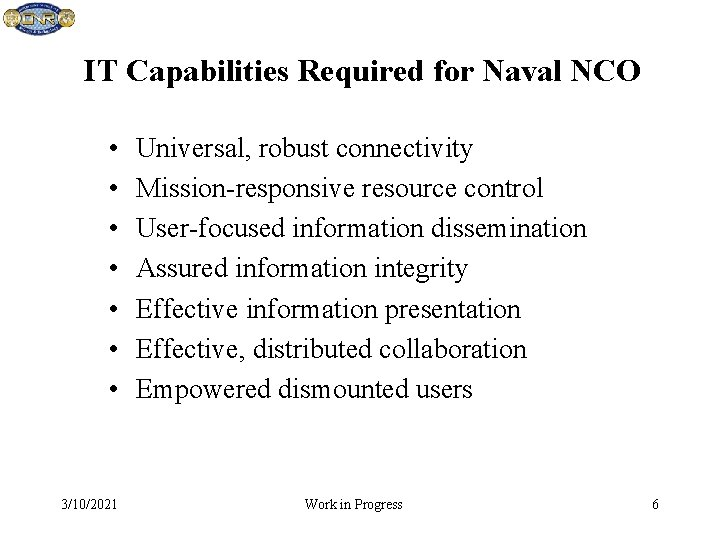 IT Capabilities Required for Naval NCO • • 3/10/2021 Universal, robust connectivity Mission-responsive resource
