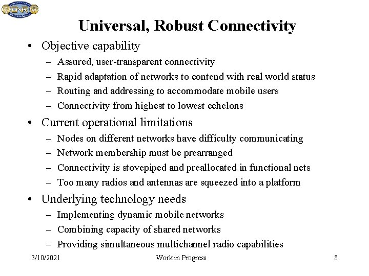 Universal, Robust Connectivity • Objective capability – – Assured, user-transparent connectivity Rapid adaptation of