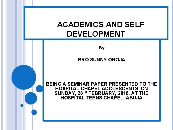 ACADEMICS AND SELF DEVELOPMENT By BRO SUNNY ONOJA BEING A SEMINAR PAPER PRESENTED