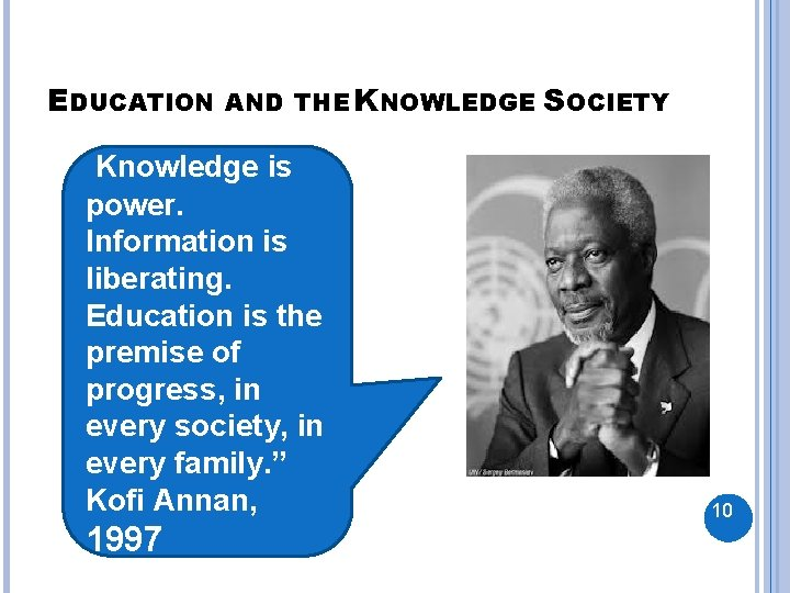 EDUCATION AND THE KNOWLEDGE SOCIETY Knowledge is power. Information is liberating. Education is the