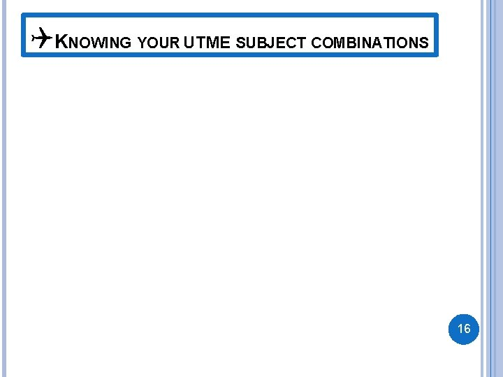 QKNOWING YOUR UTME SUBJECT COMBINATIONS 16