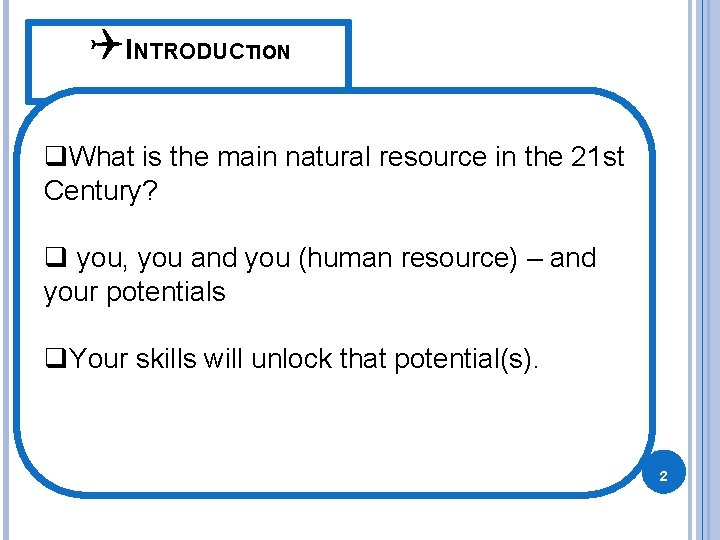 QINTRODUCTION q. What is the main natural resource in the 21 st Century? q