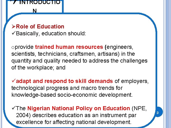 QINTRODUCTIO N ØRole of Education üBasically, education should: oprovide trained human resources (engineers, scientists,
