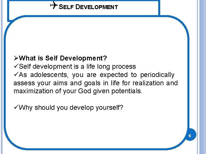 QSELF DEVELOPMENT ØWhat is Self Development? üSelf development is a life long process üAs