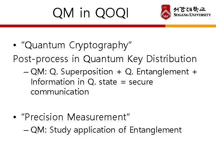 "QM in QOQI • ""Quantum Cryptography"" Post-process in Quantum Key Distribution – QM: Q."