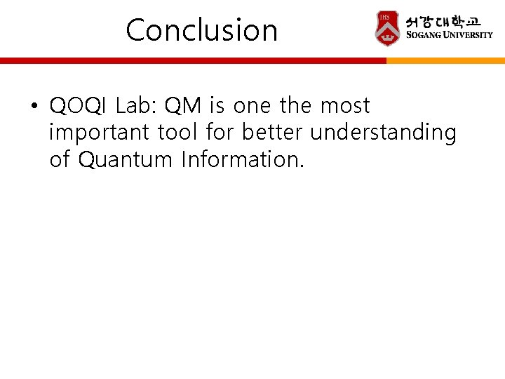 Conclusion • QOQI Lab: QM is one the most important tool for better understanding