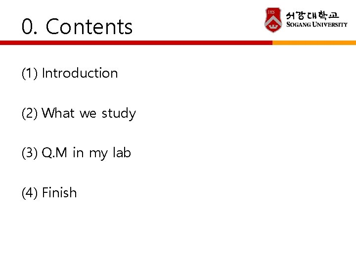 0. Contents (1) Introduction (2) What we study (3) Q. M in my lab