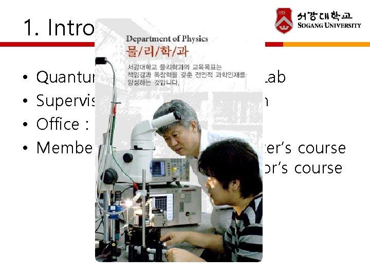 1. Introduction • • Quantum Chaos Applications Lab Supervisor : Prof. Kim Chill Min
