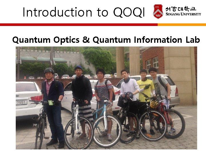 Introduction to QOQI Quantum Optics & Quantum Information Lab • Supervised by: Prof. Son