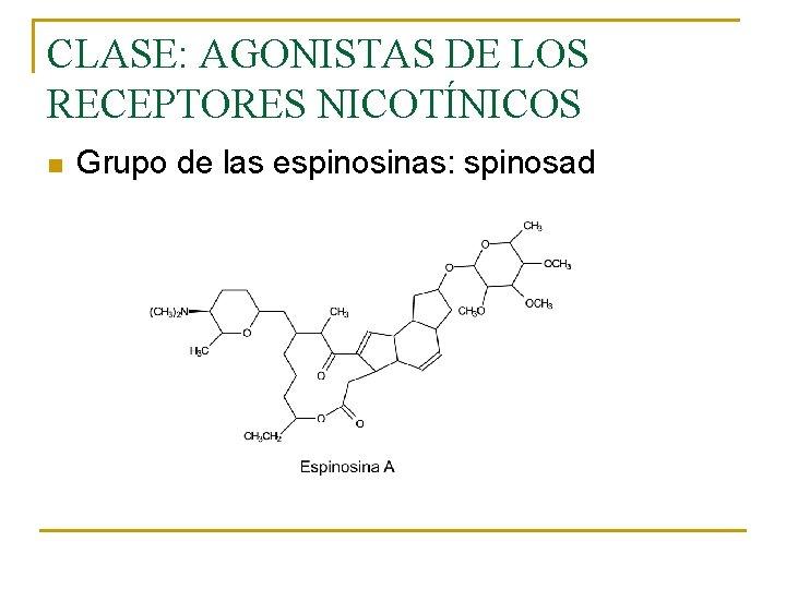 CLASE: AGONISTAS DE LOS RECEPTORES NICOTÍNICOS n Grupo de las espinosinas: spinosad