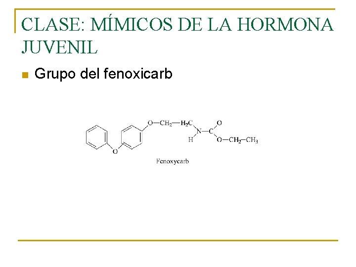 CLASE: MÍMICOS DE LA HORMONA JUVENIL n Grupo del fenoxicarb