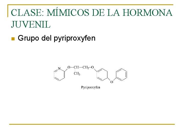 CLASE: MÍMICOS DE LA HORMONA JUVENIL n Grupo del pyriproxyfen