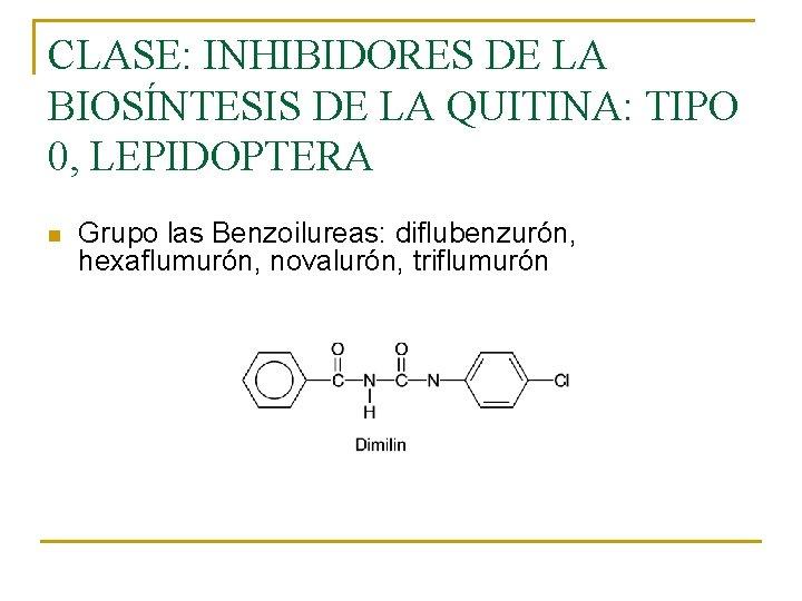 CLASE: INHIBIDORES DE LA BIOSÍNTESIS DE LA QUITINA: TIPO 0, LEPIDOPTERA n Grupo las