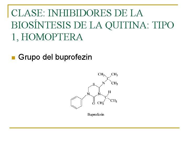 CLASE: INHIBIDORES DE LA BIOSÍNTESIS DE LA QUITINA: TIPO 1, HOMOPTERA n Grupo del