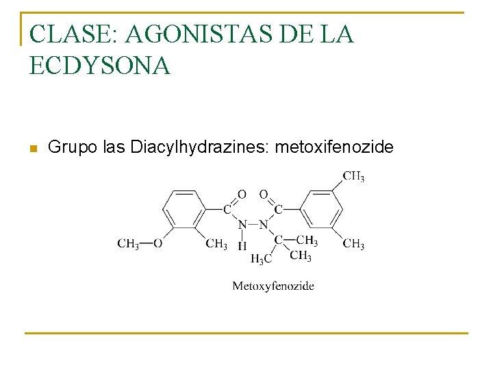 CLASE: AGONISTAS DE LA ECDYSONA n Grupo las Diacylhydrazines: metoxifenozide