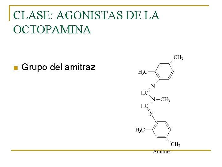 CLASE: AGONISTAS DE LA OCTOPAMINA n Grupo del amitraz