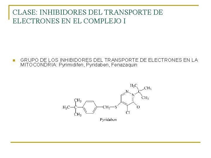 CLASE: INHIBIDORES DEL TRANSPORTE DE ELECTRONES EN EL COMPLEJO I n GRUPO DE LOS