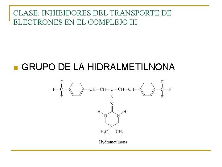 CLASE: INHIBIDORES DEL TRANSPORTE DE ELECTRONES EN EL COMPLEJO III n GRUPO DE LA