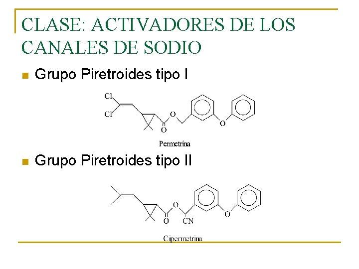 CLASE: ACTIVADORES DE LOS CANALES DE SODIO n Grupo Piretroides tipo II