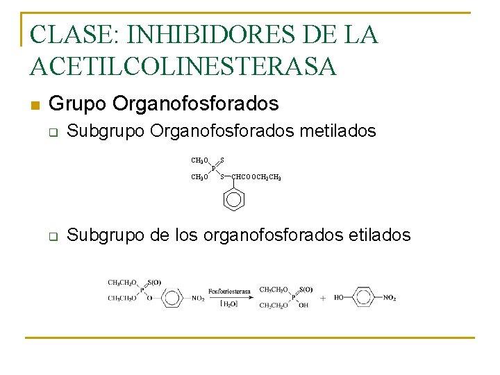 CLASE: INHIBIDORES DE LA ACETILCOLINESTERASA n Grupo Organofosforados q Subgrupo Organofosforados metilados CH 3