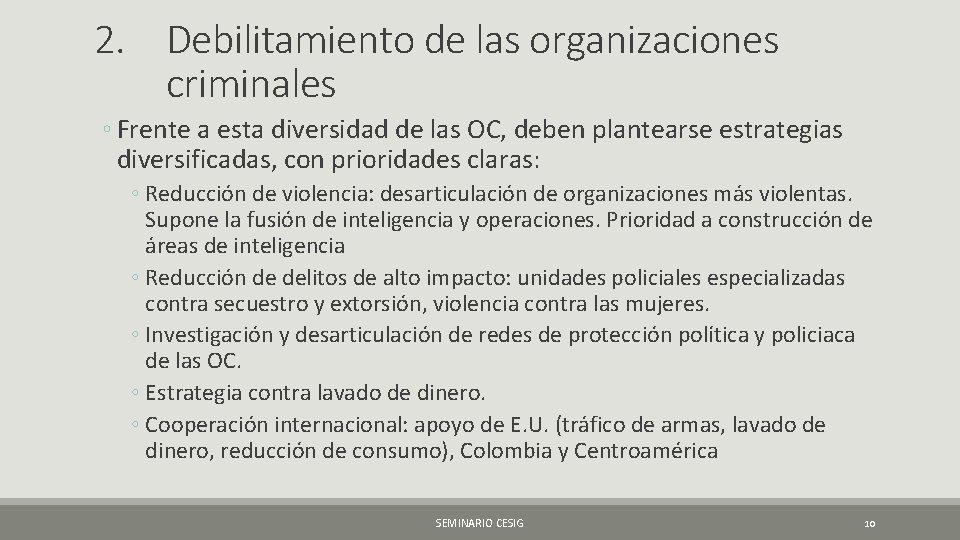2. Debilitamiento de las organizaciones criminales ◦ Frente a esta diversidad de las OC,