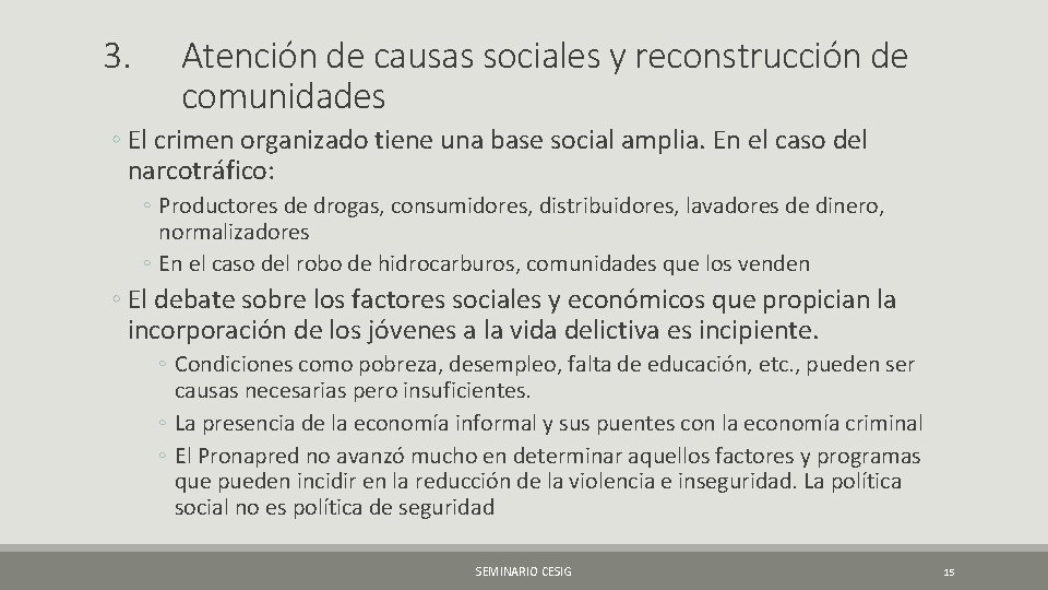 3. Atención de causas sociales y reconstrucción de comunidades ◦ El crimen organizado tiene