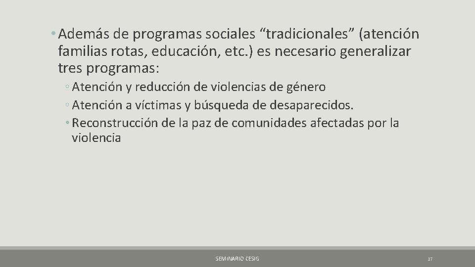 """• Además de programas sociales """"tradicionales"""" (atención familias rotas, educación, etc. ) es"""