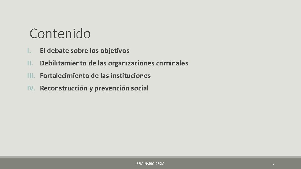 Contenido I. El debate sobre los objetivos II. Debilitamiento de las organizaciones criminales III.
