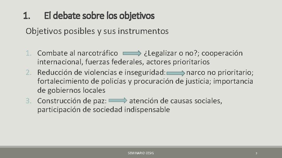 1. El debate sobre los objetivos Objetivos posibles y sus instrumentos 1. Combate al