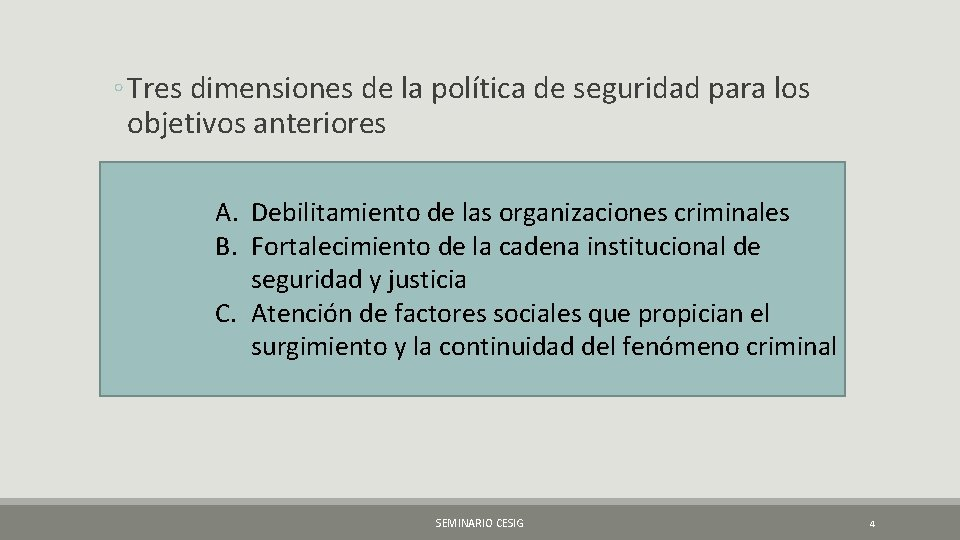 ◦ Tres dimensiones de la política de seguridad para los objetivos anteriores A. Debilitamiento