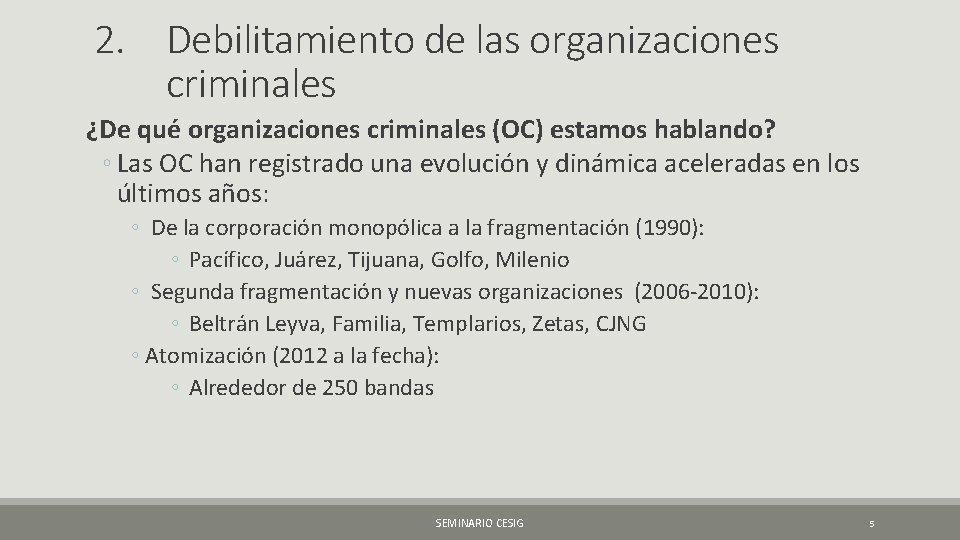 2. Debilitamiento de las organizaciones criminales ¿De qué organizaciones criminales (OC) estamos hablando? ◦