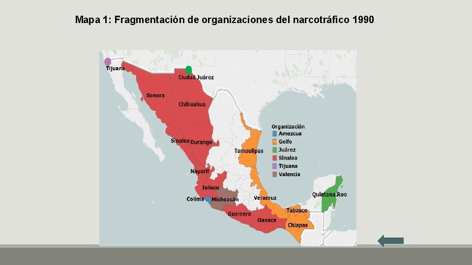 Mapa 1: Fragmentación de organizaciones del narcotráfico 1990
