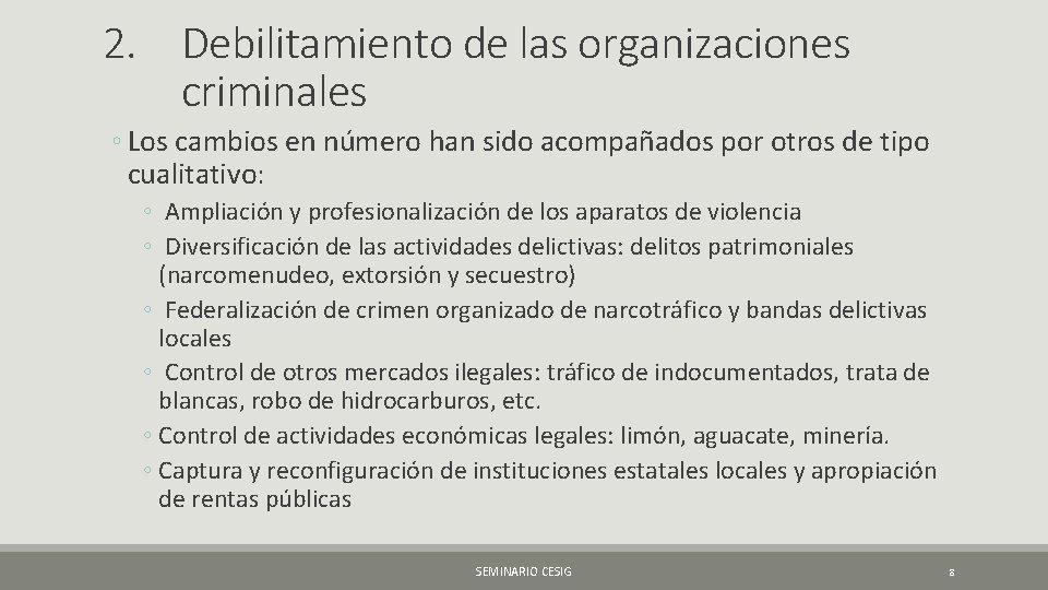 2. Debilitamiento de las organizaciones criminales ◦ Los cambios en número han sido acompañados
