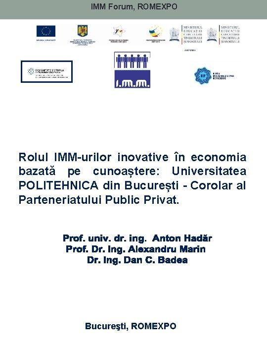 • IMM Forum, ROMEXPO Rolul IMM-urilor inovative în economia bazată pe cunoaștere: Universitatea