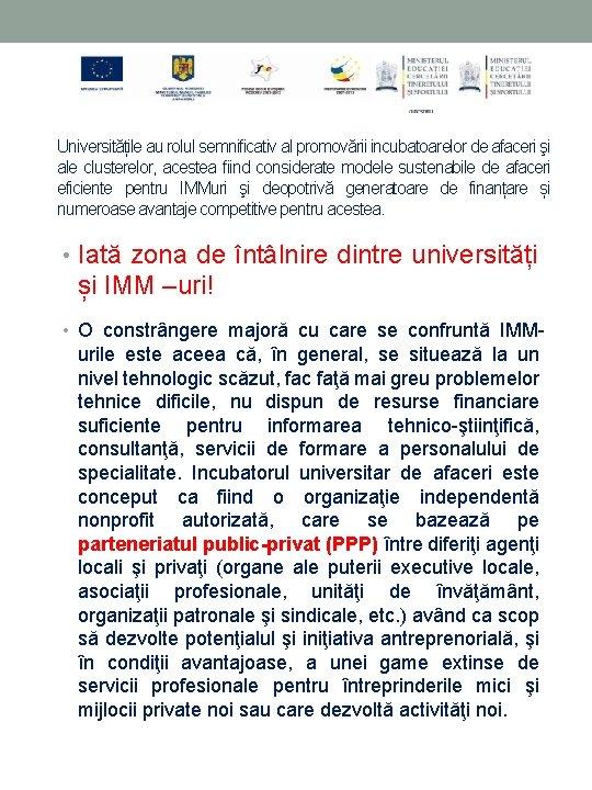 Universitățile au rolul semnificativ al promovării incubatoarelor de afaceri şi ale clusterelor, acestea fiind
