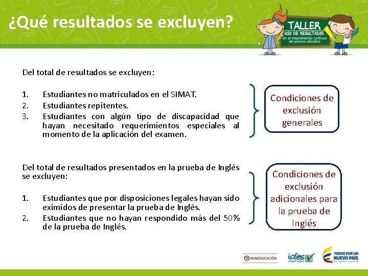 ¿Qué resultados se excluyen? Del total de resultados se excluyen: 1. 2. 3. Estudiantes