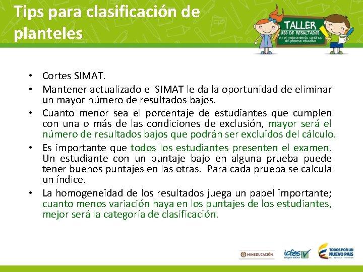 Tips para clasificación de planteles • Cortes SIMAT. • Mantener actualizado el SIMAT le