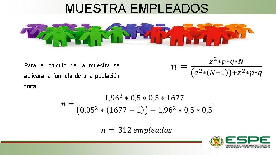 MUESTRA EMPLEADOS Para el cálculo de la muestra se aplicara la fórmula de una