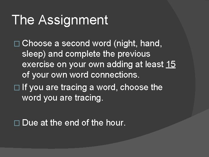 The Assignment � Choose a second word (night, hand, sleep) and complete the previous