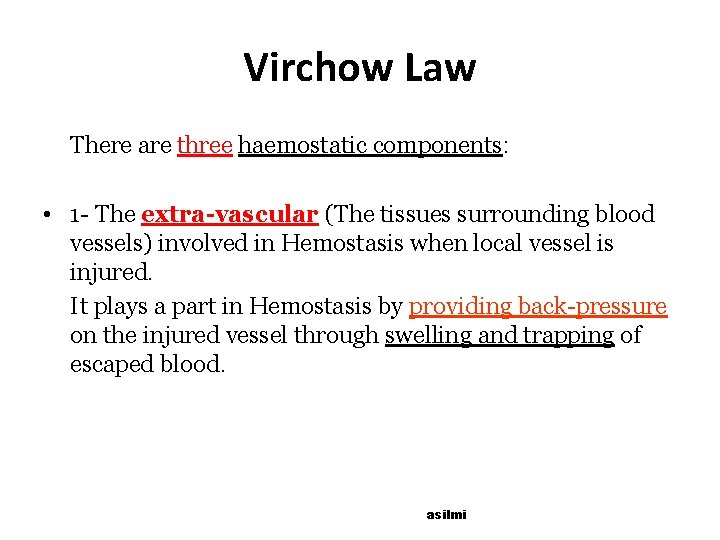 Virchow Law There are three haemostatic components: • 1 - The extra-vascular (The tissues