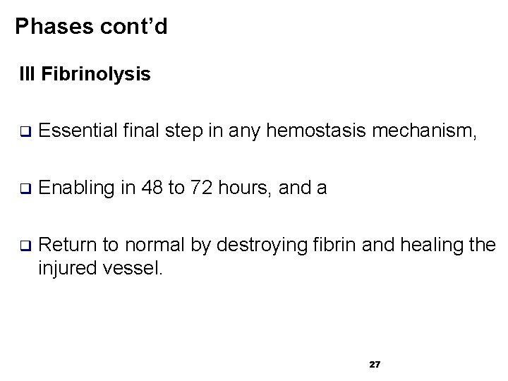 Phases cont'd III Fibrinolysis q Essential final step in any hemostasis mechanism, q Enabling