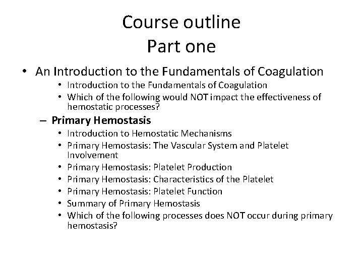 Course outline Part one • An Introduction to the Fundamentals of Coagulation • Which